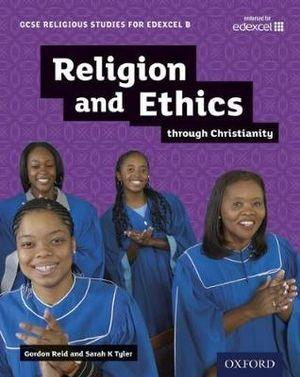GCSE Religious Studies for Edexcel B: Religion and Ethics through Christianity