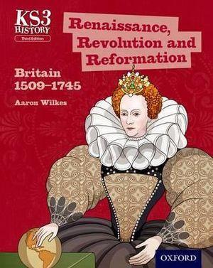 Renaissance, Revolution & Reformation: Britain 1509-1745 Student Book