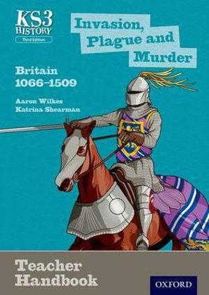Invasion, Plague and Murder: Britain 1066 - 1509 Teacher Handbook