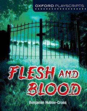 Oxford Playscripts: Flesh and Blood