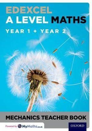 Edexcel A Level Maths Year 1 + Year 2 Mechanics Teacher Book