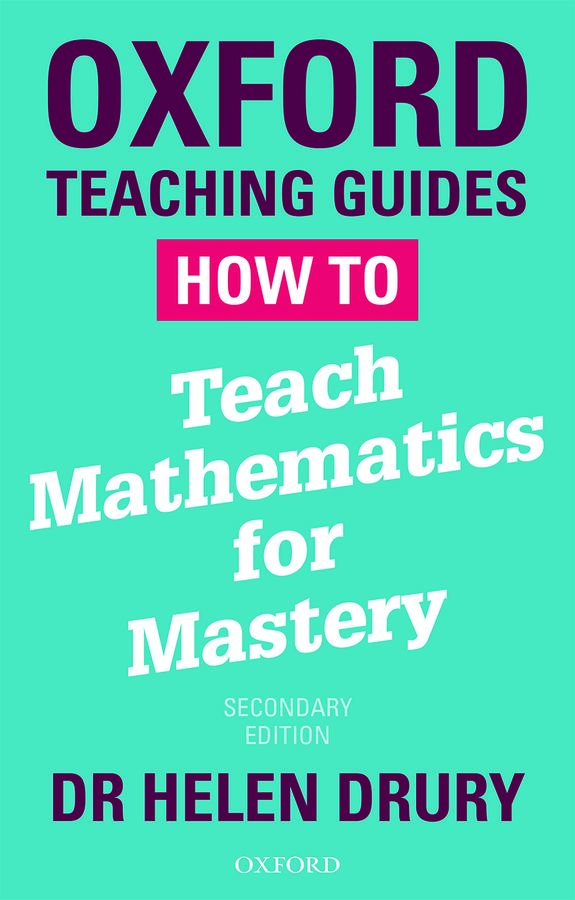 Oxford Teaching Guides: How to Teach Mathematics for Mastery