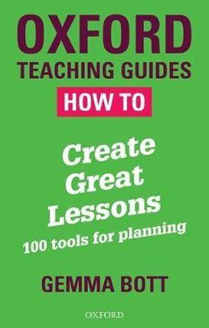 Oxford Teaching Guides: How to Create Great Lessons