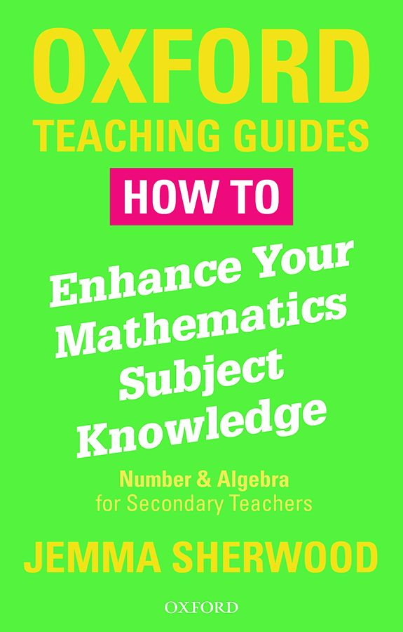 Oxford Teaching Guides: How To Enhance Your Mathematics Subject Knowledge