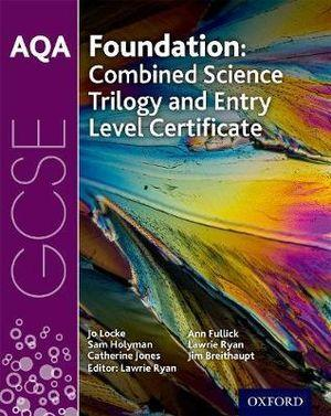 AQA GCSE Foundation: Combined Science Trilogy and Entry Level Certificate