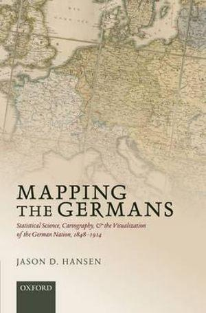 Mapping the Germans: Statistical Science, Cartography, and the Visualization