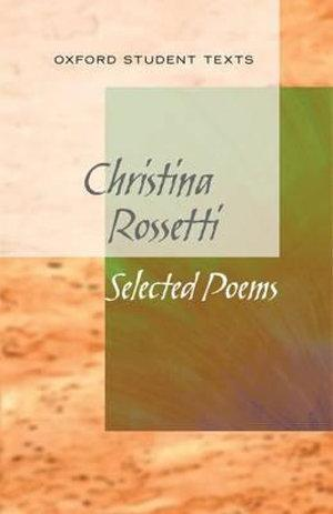 Oxford Student Texts: Rosetti, Selected Poems
