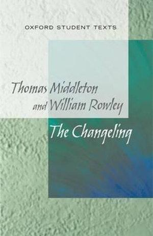 Oxford Student Texts: Middleton and Rowley, The Changeling