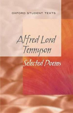 Oxford Student Texts: Tennyson, Selected Poems