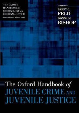 The Oxford Handbook of Juvenile Crime and Juvenile Justice