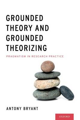 Grounded Theory and Grounded Theorizing: Pragmatism in Research Practice