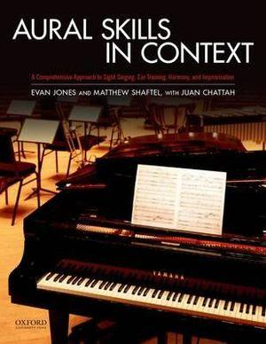 Aural Skills in Context: A Comprehensive Approach to Sight Singing, Ear