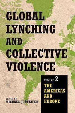 Global Lynching and Collective Violence: Volume 1: Asia, Africa, and the Middle East