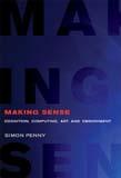 Making Sense: Cognition, Computing, Art, and Embodiment