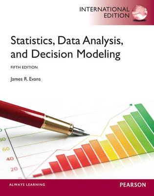 Statistics, Data Analysis and Decision Modeling, International Edition