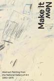 Make It New: Abstract Painting from the National Gallery of Art, 1950-1975