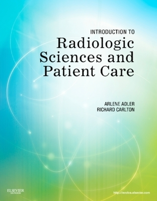 Introduction to Radiologic Sciences and Patient Care - E-Book