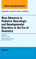 New Advances in Pediatric Neurologic and Developmental Disorders in the Era of Genomics, An Issue of Pediatric Clinics