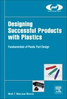 Designing Successful Products with Plastics: Creating Optimum Parts for Successful Products