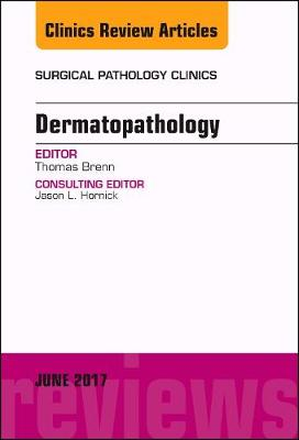 Dermatopathology, An Issue of Surgical Pathology Clinics