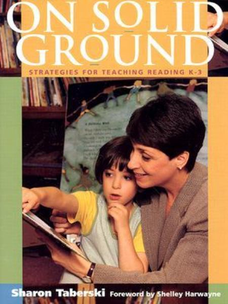 On Solid Ground: Strategies for Teaching Reading K-3