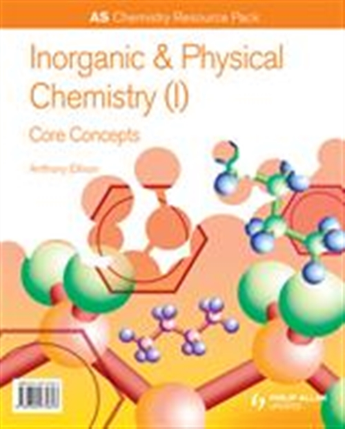 AS Chemistry: Inorganic and Physical Chemistry (I): Core Concepts  Resource Pack