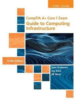 CompTIA A+ Core 1 Exam: Guide to Computing Infrastructure, Loose-leaf  Version
