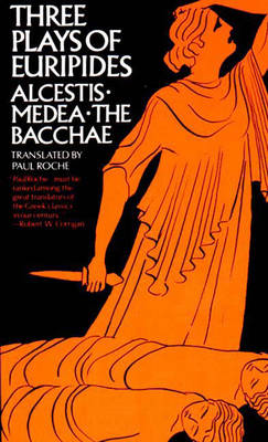 Three Plays of Euripides Alcestis Medea the Bacchae