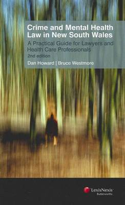 Crime and Mental Health Law in New South Wales: A Practical Guide For Lawyers and Health Care Professionals, 2nd Edition