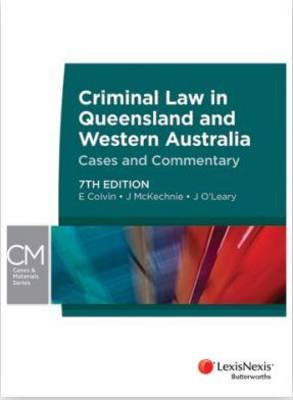 Criminal Law in Queensland and Western Australia - Cases and Commentary 7th edition