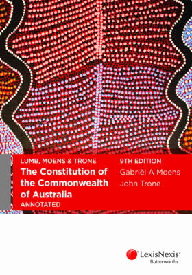 LUMB, MOENS & TRONE The Constitution of the Commonwealth of Australia Annotated, 9th edition