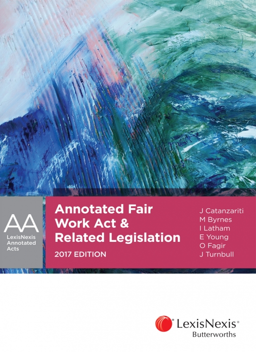 Annotated Fair Work Act and Related Legislation, 2017 edition