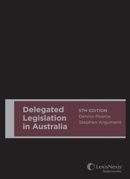 Delegated Legislation in Australia, 5th edition