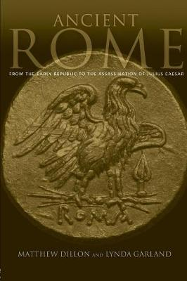 Ancient Rome: From the Early Republic to the Assassination of Julius Caesar