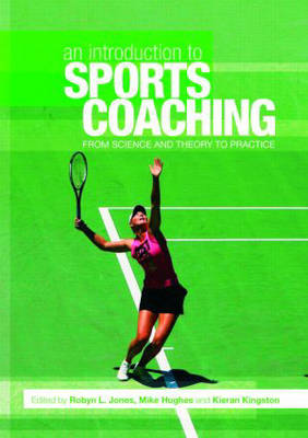 An Introduction to Sports Coaching: From Science and Theory to Practice