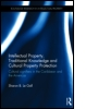 Intellectual Property, Traditional Knowledge and Cultural Property Protection