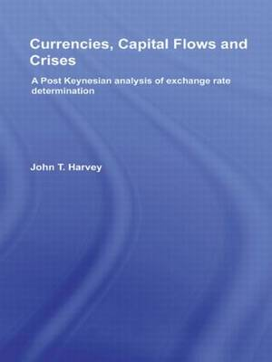 Currencies, Capital Flows and Crises  A post Keynesian analysis of exchange rate determination