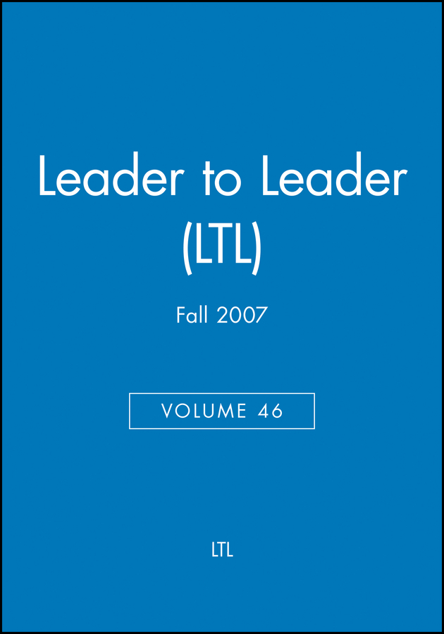 Leader to Leader (LTL), Volume 46, Fall 2007