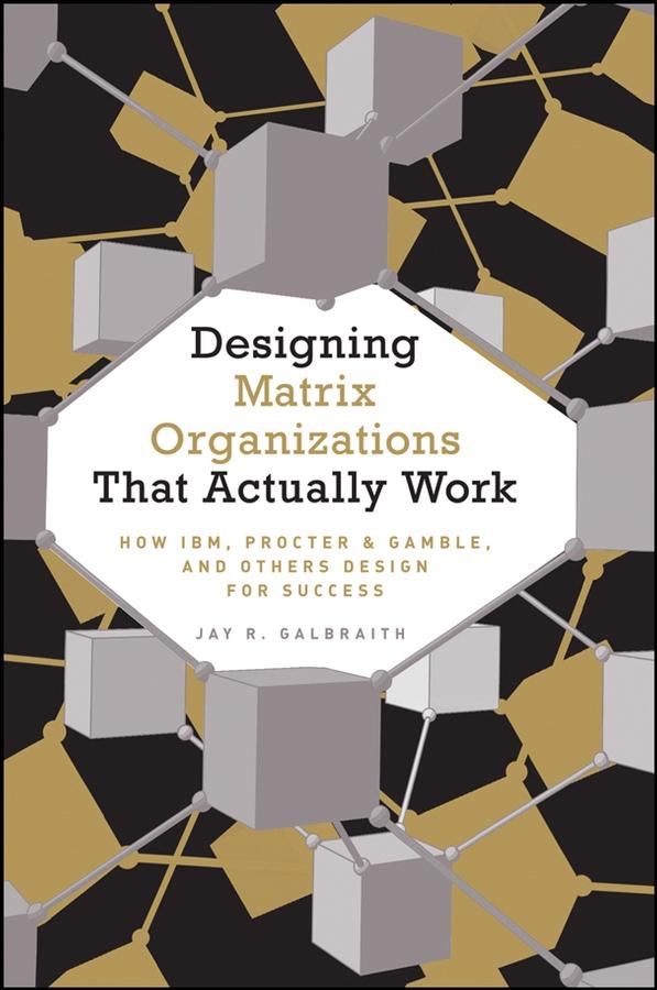 Designing Matrix Organizations that Actually Work