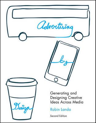 Advertising by Design Generating and Designing Creative Ideas Across Media