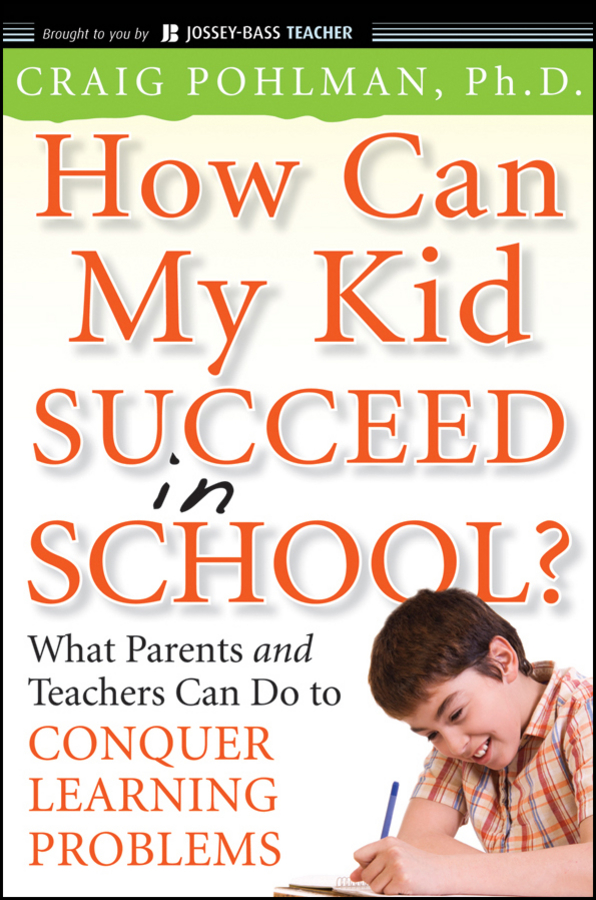 How Can My Kid Succeed in School? What Parents and Teachers Can Do to Conquer Learning Problems