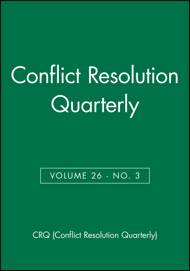 Conflict Resolution Quarterly, Volume 26, Number 3, Spring 2009