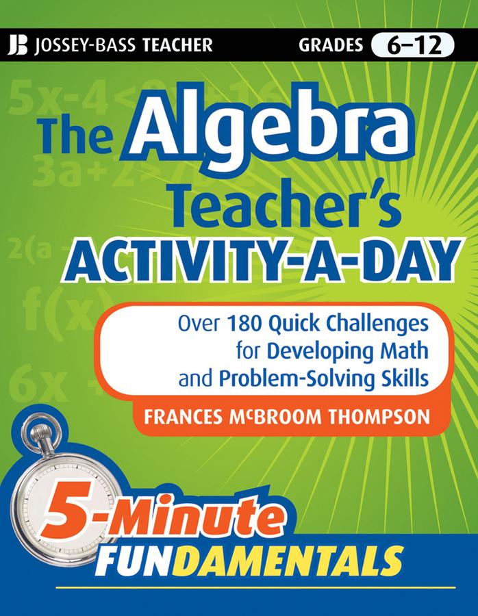 The Algebra Teacher's Activity-a-Day, Grades 6-12