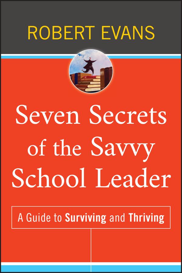 Seven Secrets of the Savvy School Leader