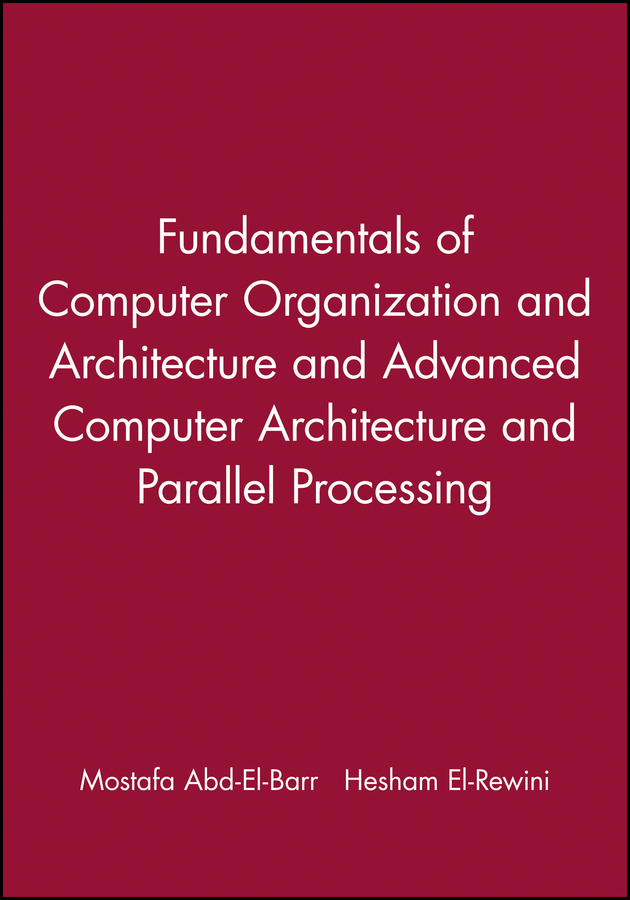 Fundamentals of Computer Organization and Architecture & Advanced Computer Architecture and Parallel Processing, 2 Volume Set