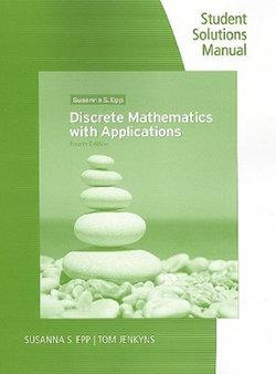 Student Solutions Manual and Study Guide for Epp's Discrete Mathematics  with Applications, 4th