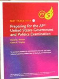 Fast Track to 5, AP* Edition for Wilson/DiIulio/Bose's American  Government, AP* Edition, 12th