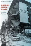 Gordon Matta-Clark: Physical Poetics