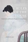 Rules of the House: Family Law and Domestic Disputes in Colonial Korea