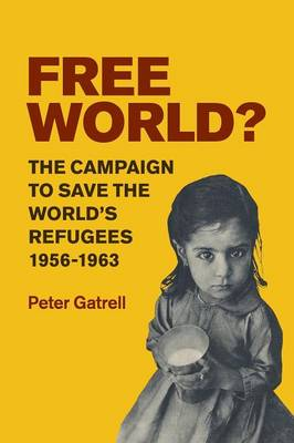 Free World?: The Campaign to Save the World's Refugees, 1956-1963